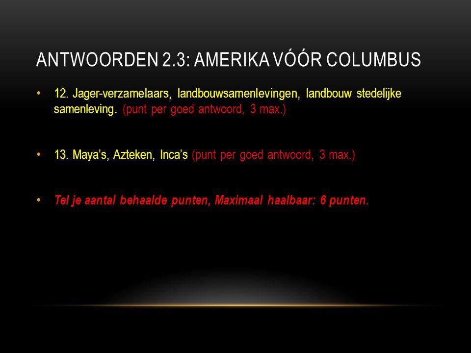 ANTWOORDEN 2.3: AMERIKA VÓÓR COLUMBUS 12.
