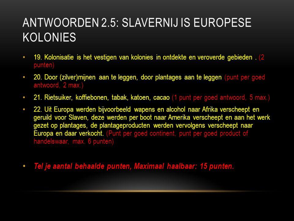 ANTWOORDEN 2.5: SLAVERNIJ IS EUROPESE KOLONIES 19.