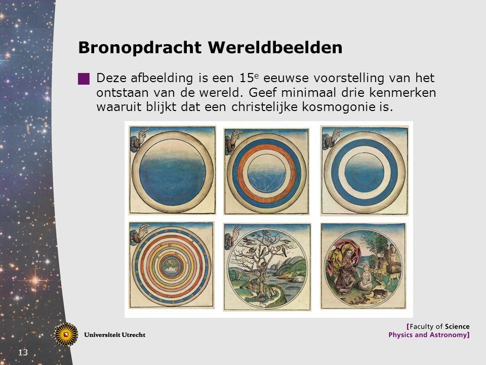 13 Bronopdracht Wereldbeelden  Deze afbeelding is een 15 e eeuwse voorstelling van het ontstaan van de wereld. Geef minimaal drie kenmerken waaruit b