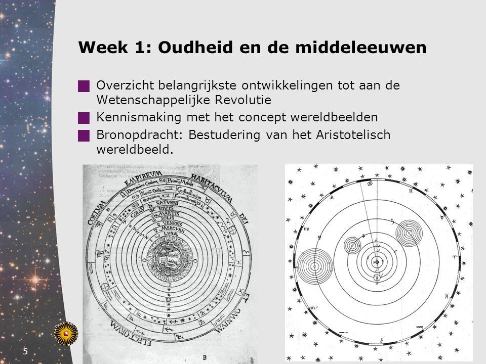 5 Week 1: Oudheid en de middeleeuwen  Overzicht belangrijkste ontwikkelingen tot aan de Wetenschappelijke Revolutie  Kennismaking met het concept we