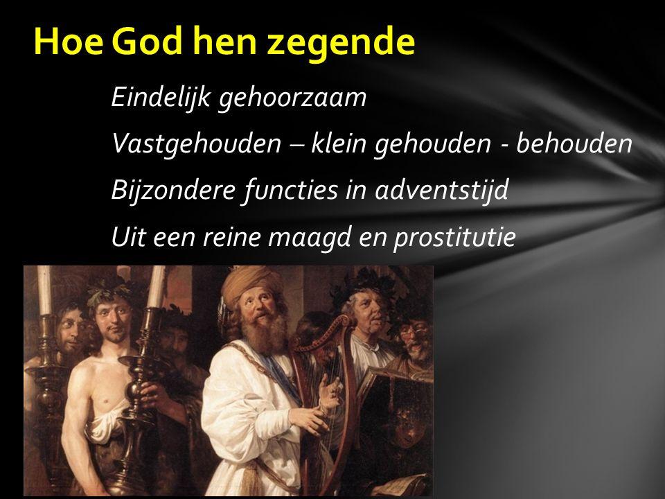 Eindelijk gehoorzaam Vastgehouden – klein gehouden - behouden Bijzondere functies in adventstijd Uit een reine maagd en prostitutie Hoe God hen zegende