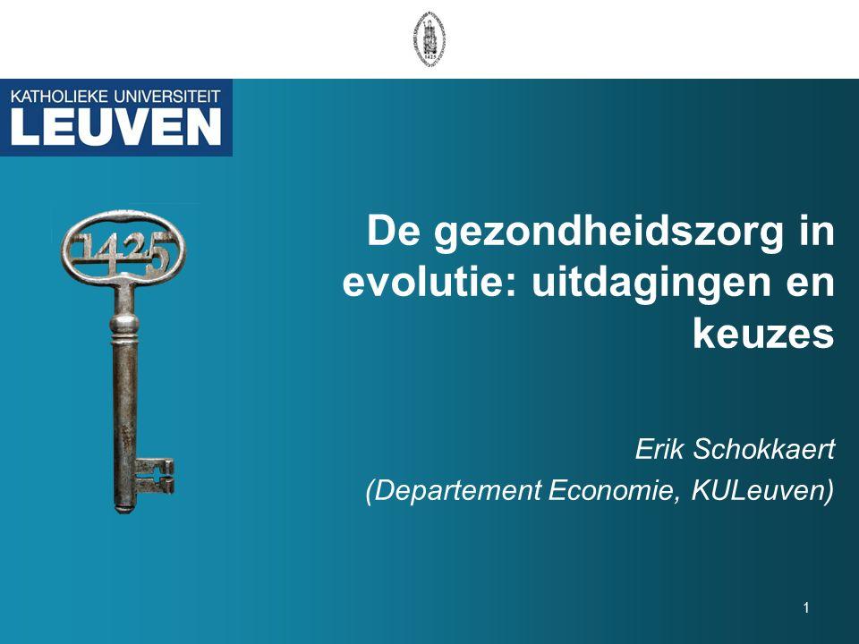 De gezondheidszorg in evolutie: uitdagingen en keuzes 1 Erik Schokkaert (Departement Economie, KULeuven)
