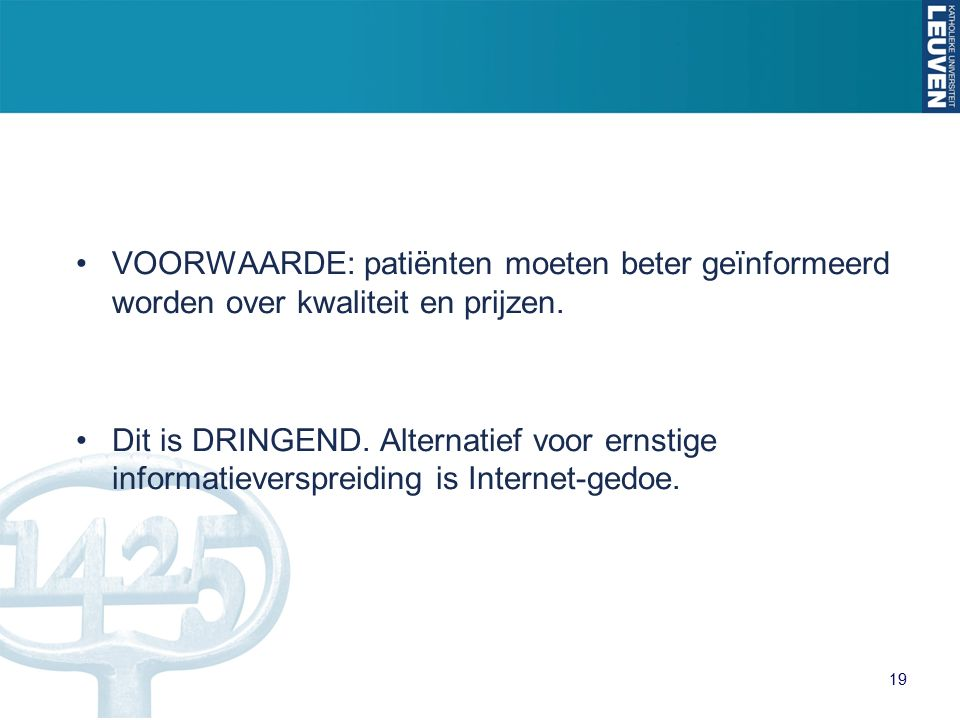 VOORWAARDE: patiënten moeten beter geïnformeerd worden over kwaliteit en prijzen.