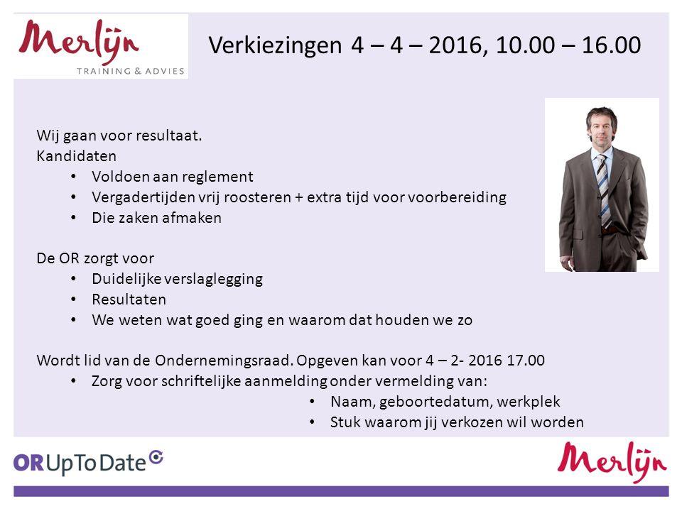 Verkiezingen 4 – 4 – 2016, 10.00 – 16.00 Wij gaan voor resultaat. Kandidaten Voldoen aan reglement Vergadertijden vrij roosteren + extra tijd voor voo