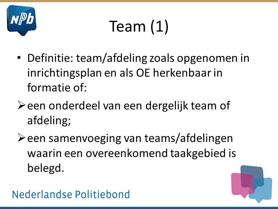 Team (1) Definitie: team/afdeling zoals opgenomen in inrichtingsplan en als OE herkenbaar in formatie of:  een onderdeel van een dergelijk team of afdeling;  een samenvoeging van teams/afdelingen waarin een overeenkomend taakgebied is belegd.