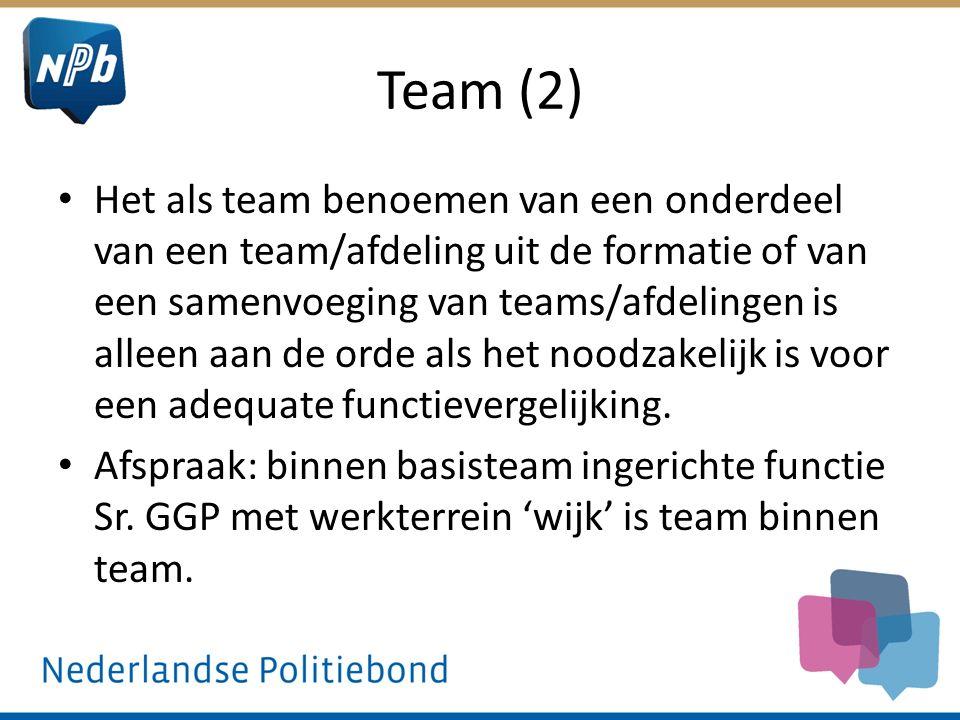 Team (2) Het als team benoemen van een onderdeel van een team/afdeling uit de formatie of van een samenvoeging van teams/afdelingen is alleen aan de orde als het noodzakelijk is voor een adequate functievergelijking.