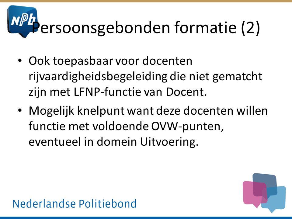 Persoonsgebonden formatie (2) Ook toepasbaar voor docenten rijvaardigheidsbegeleiding die niet gematcht zijn met LFNP-functie van Docent.