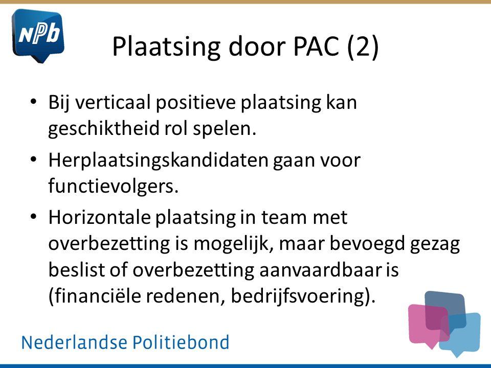 Plaatsing door PAC (2) Bij verticaal positieve plaatsing kan geschiktheid rol spelen. Herplaatsingskandidaten gaan voor functievolgers. Horizontale pl