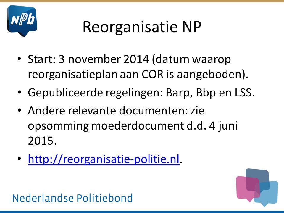 Reorganisatie NP Start: 3 november 2014 (datum waarop reorganisatieplan aan COR is aangeboden). Gepubliceerde regelingen: Barp, Bbp en LSS. Andere rel