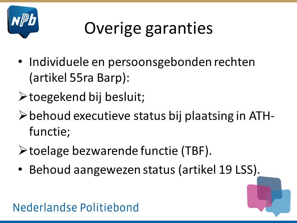Overige garanties Individuele en persoonsgebonden rechten (artikel 55ra Barp):  toegekend bij besluit;  behoud executieve status bij plaatsing in ATH- functie;  toelage bezwarende functie (TBF).
