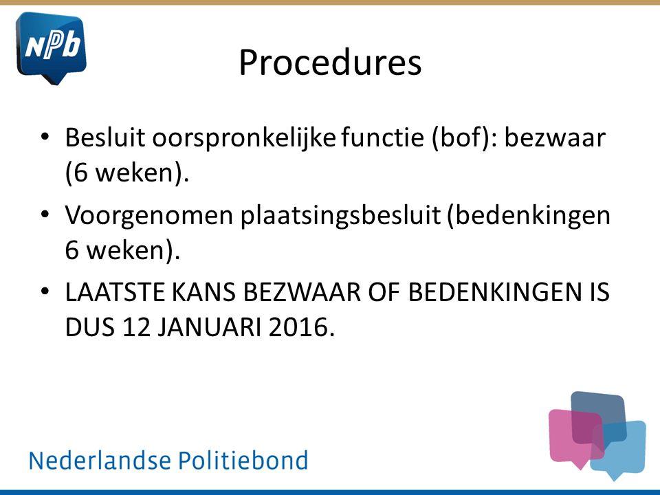 Procedures Besluit oorspronkelijke functie (bof): bezwaar (6 weken). Voorgenomen plaatsingsbesluit (bedenkingen 6 weken). LAATSTE KANS BEZWAAR OF BEDE