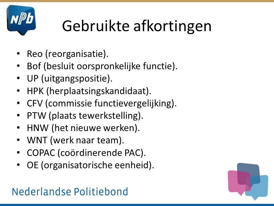 Gebruikte afkortingen Reo (reorganisatie). Bof (besluit oorspronkelijke functie). UP (uitgangspositie). HPK (herplaatsingskandidaat). CFV (commissie f