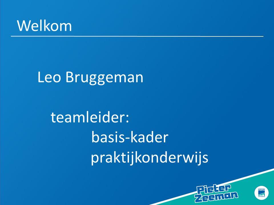 Welkom Leo Bruggeman teamleider: basis-kader praktijkonderwijs