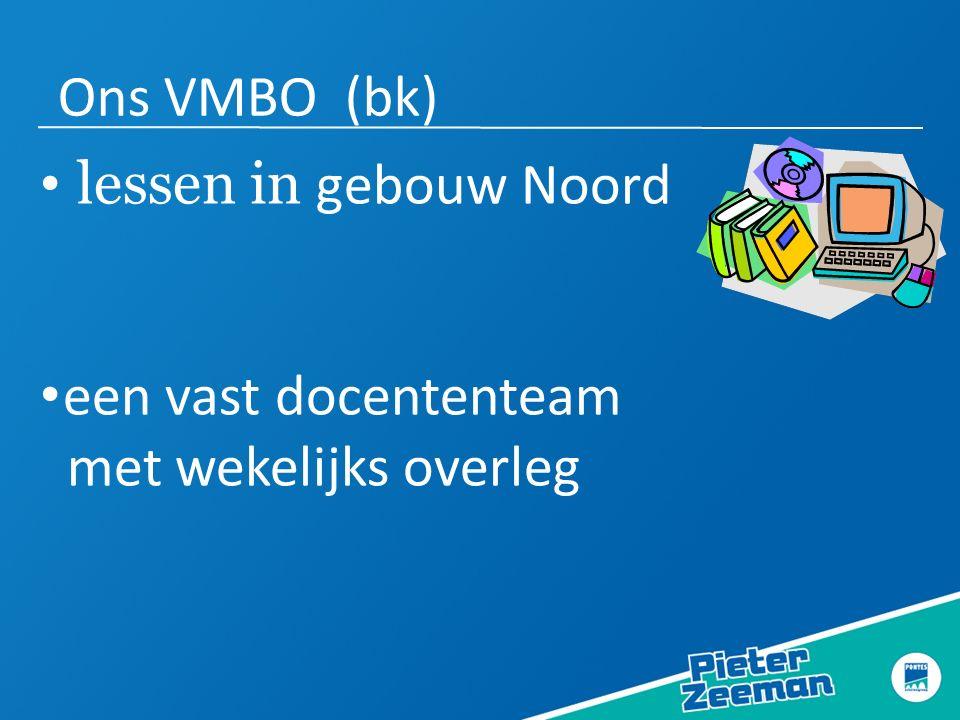 Ons VMBO (bk) lessen in gebouw Noord een vast docententeam met wekelijks overleg