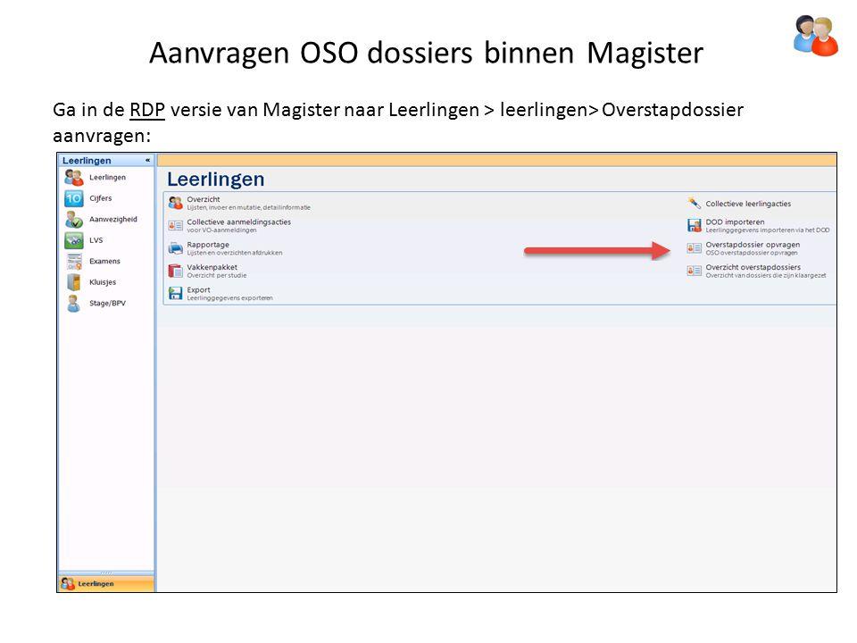 Aanvragen OSO dossiers binnen Magister Ga in de RDP versie van Magister naar Leerlingen > leerlingen> Overstapdossier aanvragen: