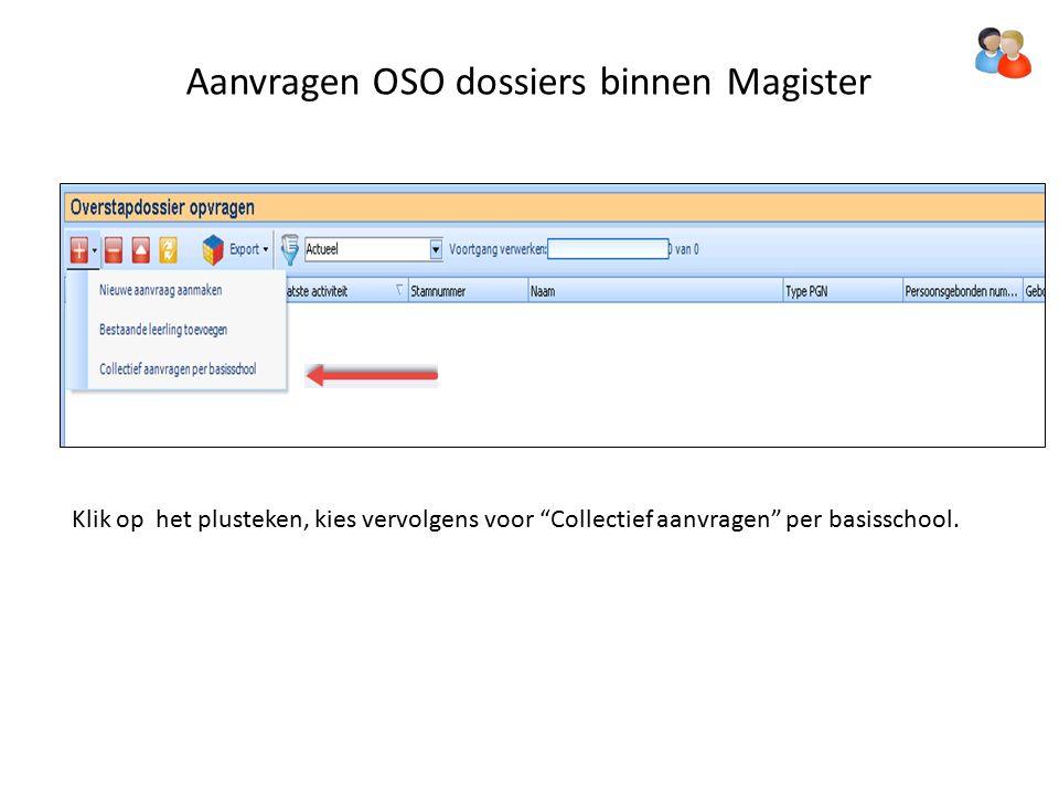 Aanvragen OSO dossiers binnen Magister Klik op het plusteken, kies vervolgens voor Collectief aanvragen per basisschool.