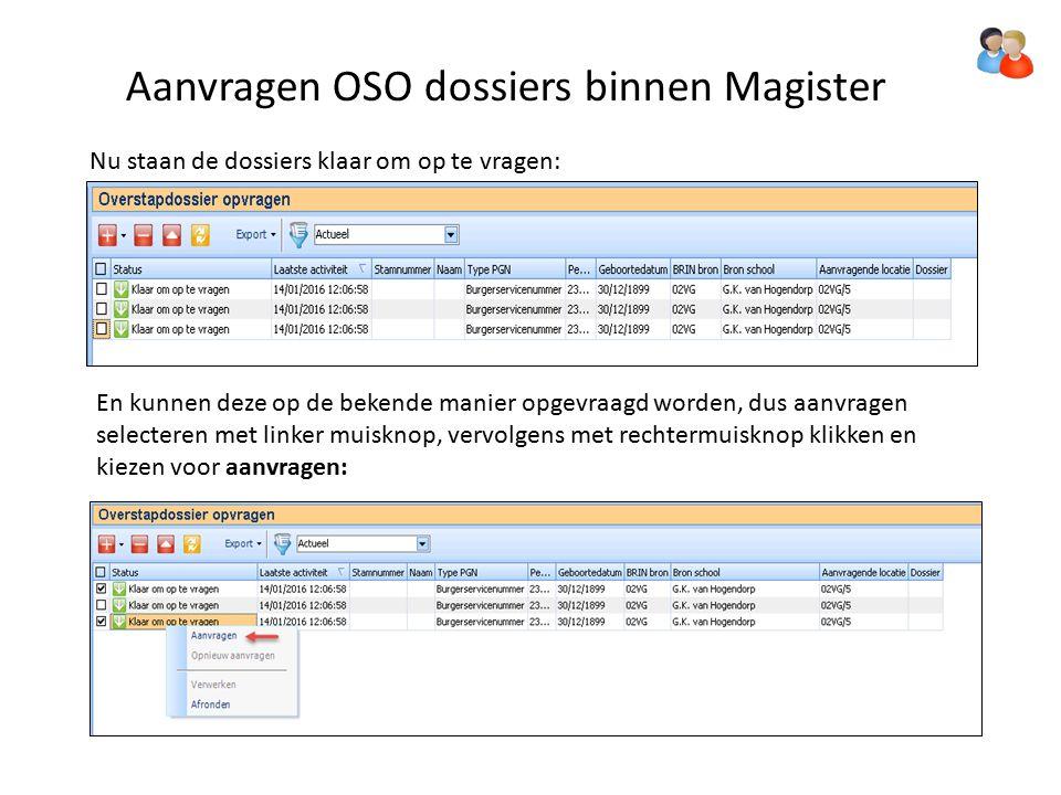 Aanvragen OSO dossiers binnen Magister Nu staan de dossiers klaar om op te vragen: En kunnen deze op de bekende manier opgevraagd worden, dus aanvragen selecteren met linker muisknop, vervolgens met rechtermuisknop klikken en kiezen voor aanvragen:
