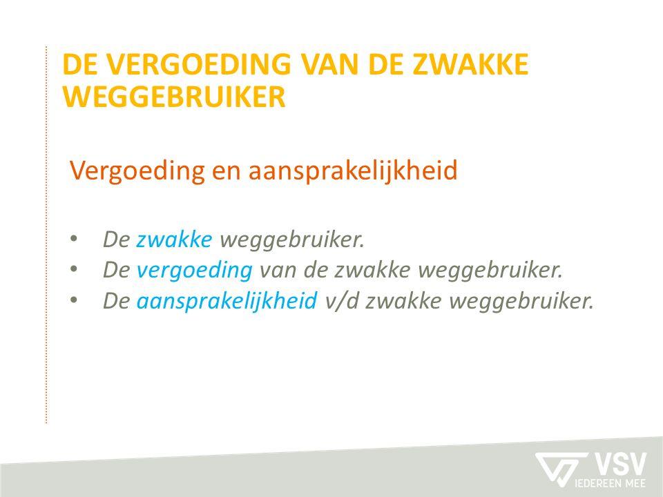 DE VERGOEDING VAN DE ZWAKKE WEGGEBRUIKER Vergoeding en aansprakelijkheid De zwakke weggebruiker.