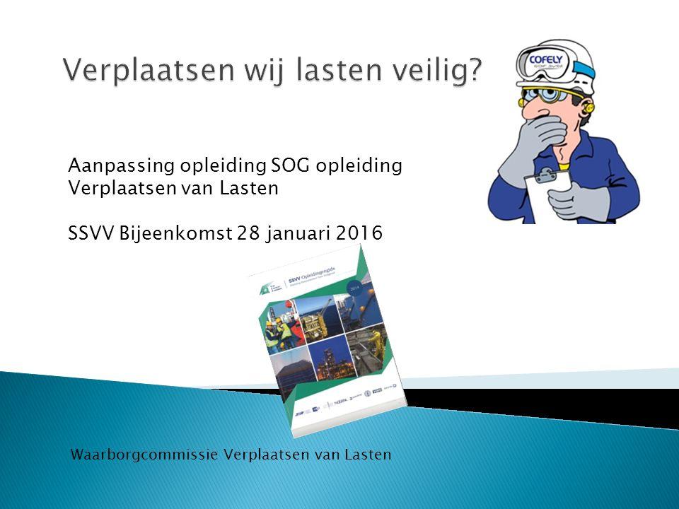 Aanpassing opleiding SOG opleiding Verplaatsen van Lasten SSVV Bijeenkomst 28 januari 2016 Waarborgcommissie Verplaatsen van Lasten