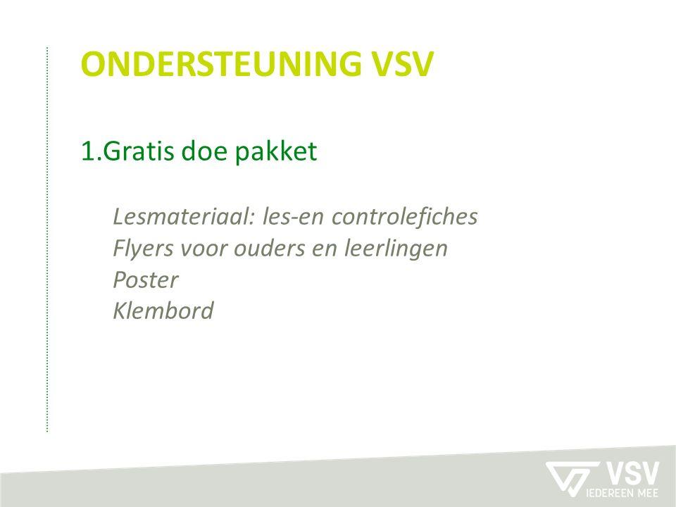 ONDERSTEUNING VSV 1.Gratis doe pakket Lesmateriaal: les-en controlefiches Flyers voor ouders en leerlingen Poster Klembord