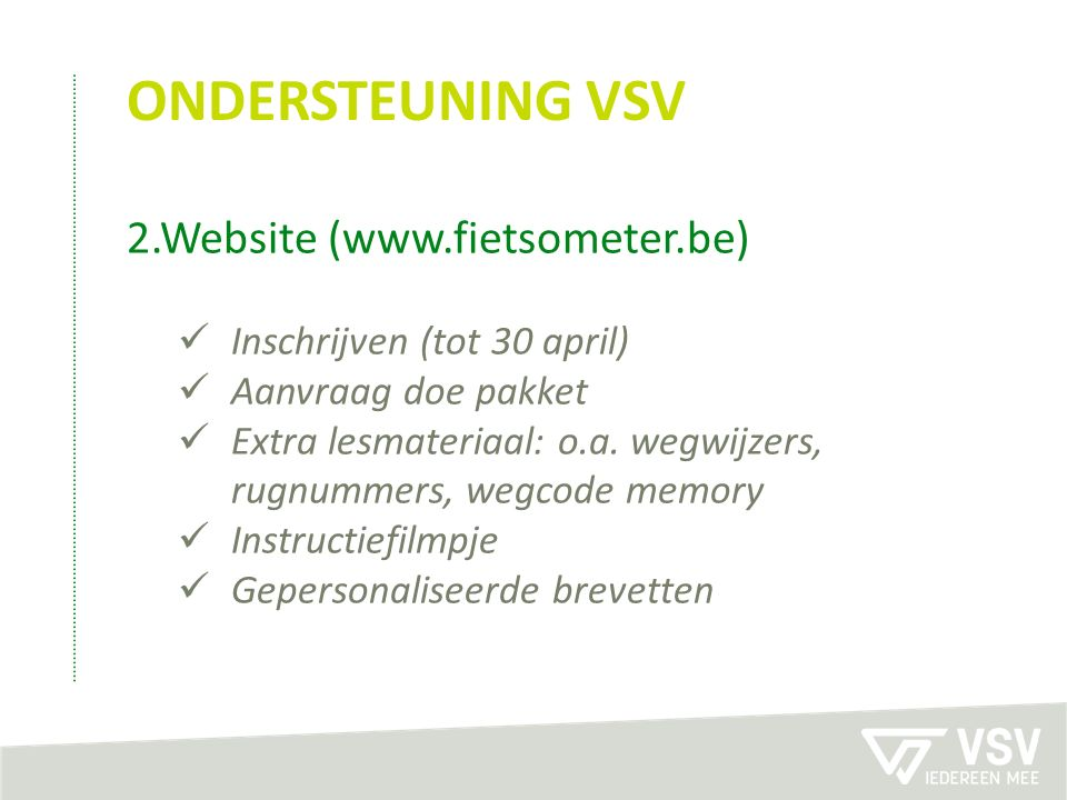ONDERSTEUNING VSV 2.Website (www.fietsometer.be) Inschrijven (tot 30 april) Aanvraag doe pakket Extra lesmateriaal: o.a.