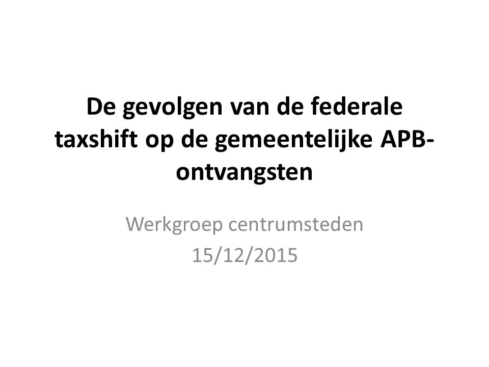 De gevolgen op de APB ontvangsten Taks Shift II (in miljoen €) Taks Shift I+II (in miljoen €) miljoen €20152016201720182019202020212022 Lokale ovh 0858141164256325 miljoen €2016201720182019202020212022 Lokale ovh 02080103196264