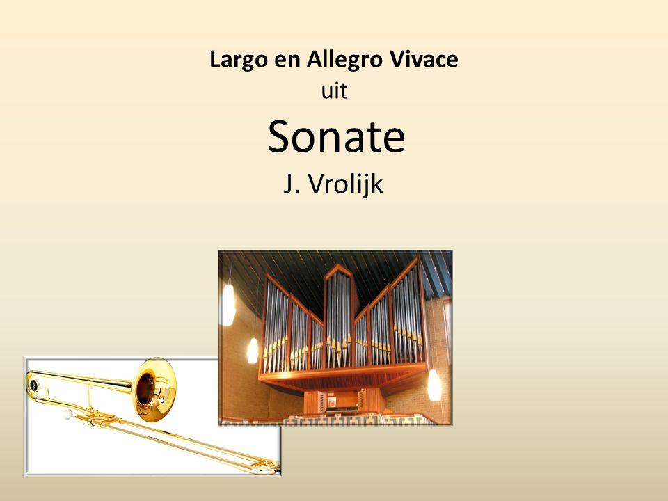 Largo en Allegro Vivace uit Sonate J. Vrolijk