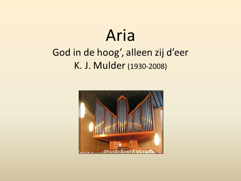 Aria God in de hoog', alleen zij d'eer K. J. Mulder (1930-2008)