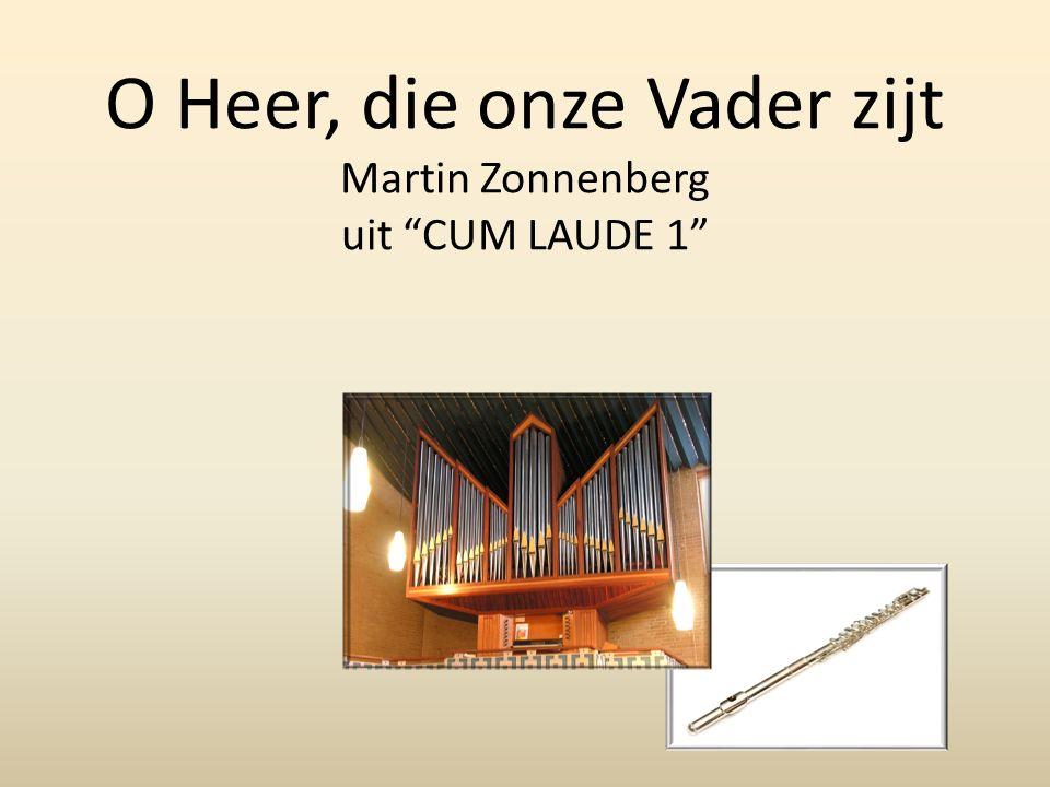 O Heer, die onze Vader zijt Martin Zonnenberg uit CUM LAUDE 1