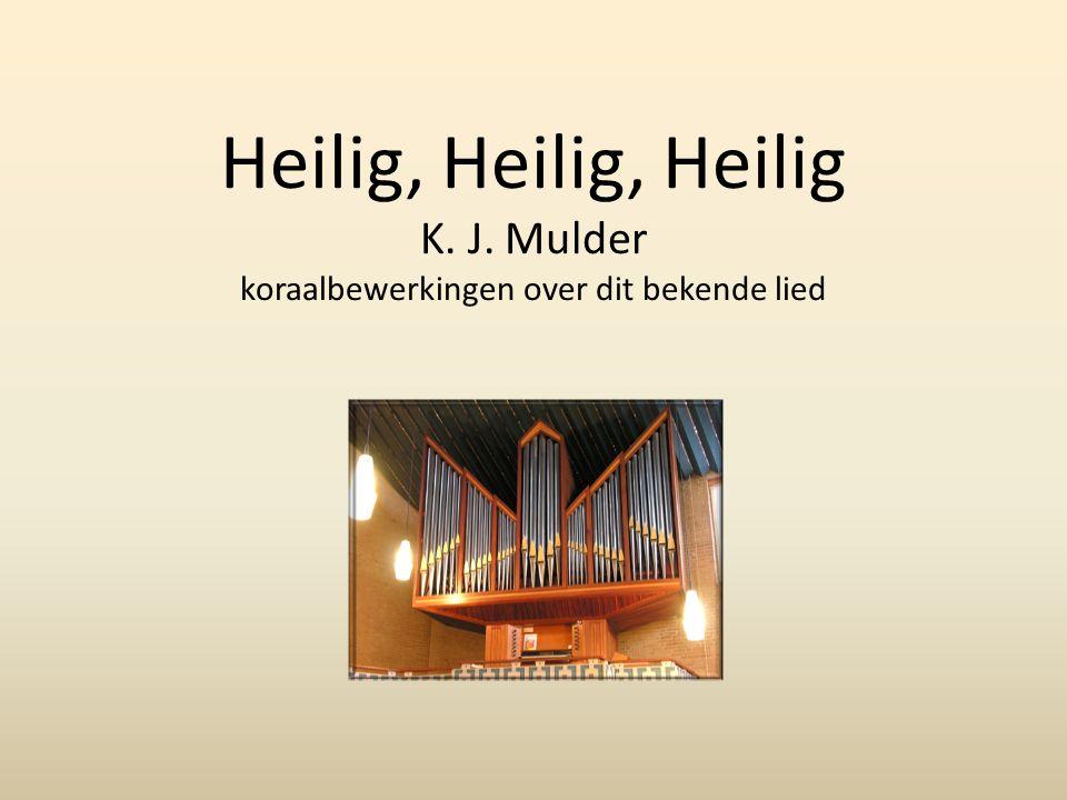 Heilig, Heilig, Heilig K. J. Mulder koraalbewerkingen over dit bekende lied