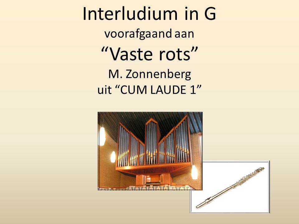 Interludium in G voorafgaand aan Vaste rots M. Zonnenberg uit CUM LAUDE 1