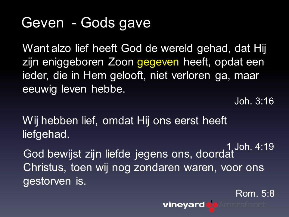 Geven - Gods gave Wij hebben lief, omdat Hij ons eerst heeft liefgehad.