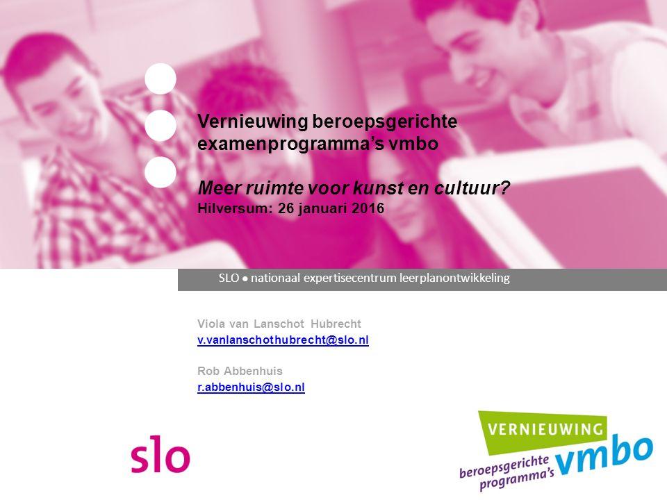SLO ● nationaal expertisecentrum leerplanontwikkeling Vernieuwing beroepsgerichte examenprogramma's vmbo Meer ruimte voor kunst en cultuur.