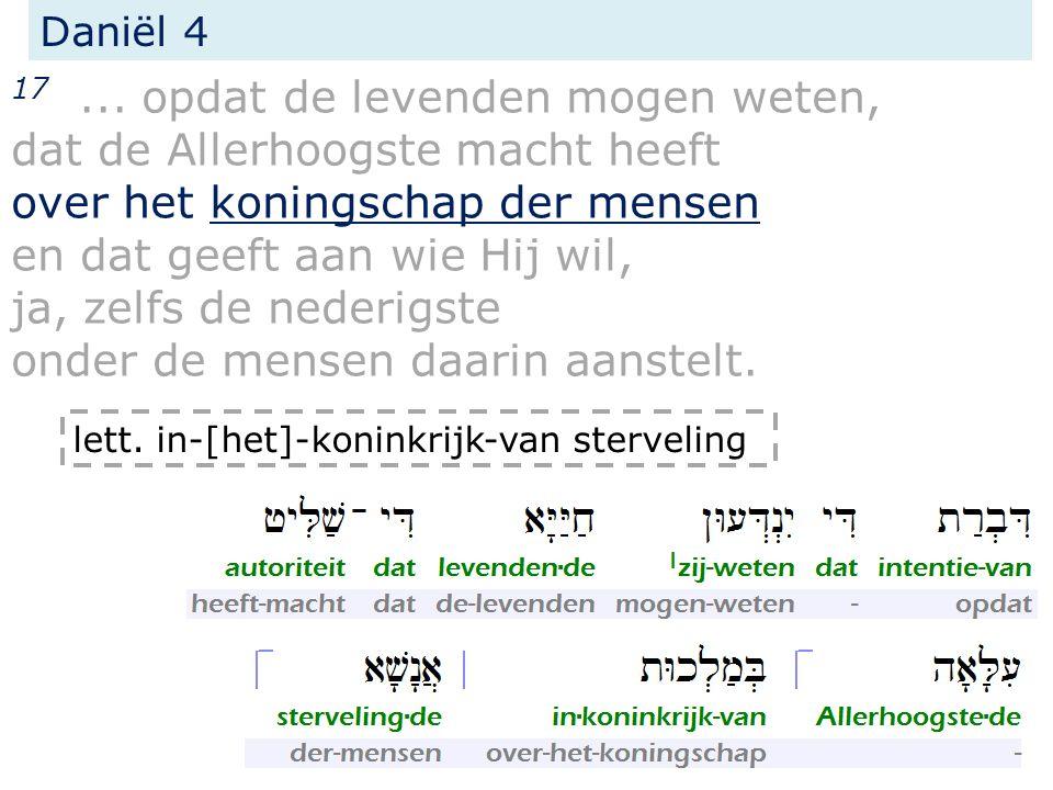 Daniël 4 35 Ja, alle bewoners der aarde worden als niets geacht; Hij doet naar zijn wil met het heer des hemels en de bewoners der aarde...