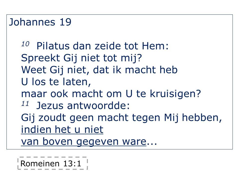 Johannes 19 10 Pilatus dan zeide tot Hem: Spreekt Gij niet tot mij? Weet Gij niet, dat ik macht heb U los te laten, maar ook macht om U te kruisigen?