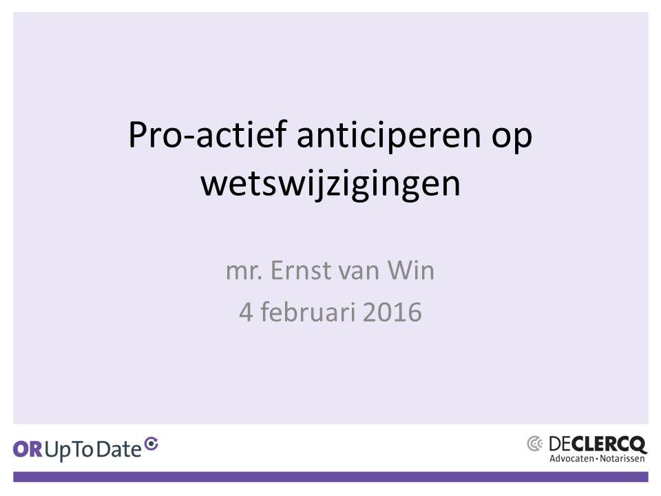 Pro-actief anticiperen op wetswijzigingen mr. Ernst van Win 4 februari 2016