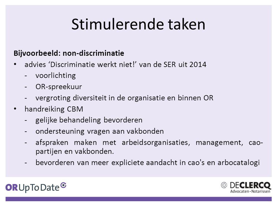 Stimulerende taken Bijvoorbeeld: non-discriminatie advies 'Discriminatie werkt niet!' van de SER uit 2014 -voorlichting -OR-spreekuur -vergroting dive