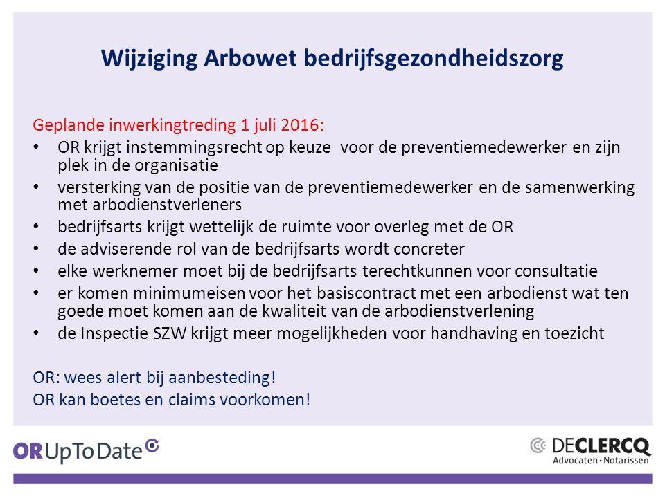 Wijziging Arbowet bedrijfsgezondheidszorg Geplande inwerkingtreding 1 juli 2016: OR krijgt instemmingsrecht op keuze voor de preventiemedewerker en zi