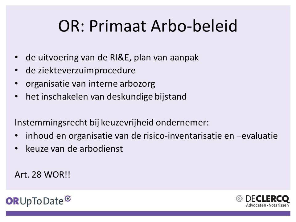 OR: Primaat Arbo-beleid de uitvoering van de RI&E, plan van aanpak de ziekteverzuimprocedure organisatie van interne arbozorg het inschakelen van desk