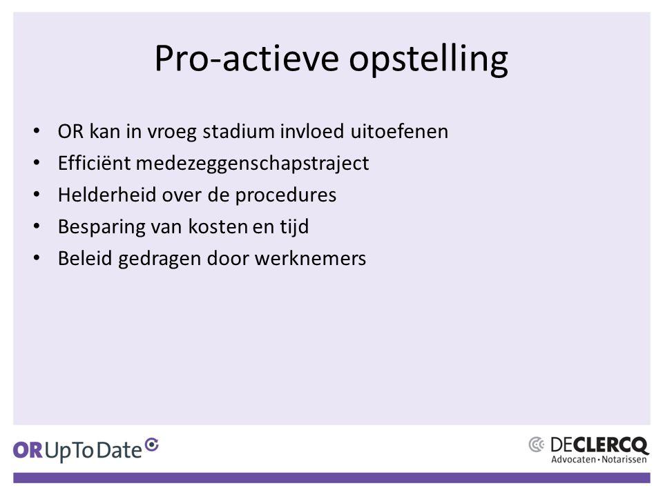 Pro-actieve opstelling OR kan in vroeg stadium invloed uitoefenen Efficiënt medezeggenschapstraject Helderheid over de procedures Besparing van kosten
