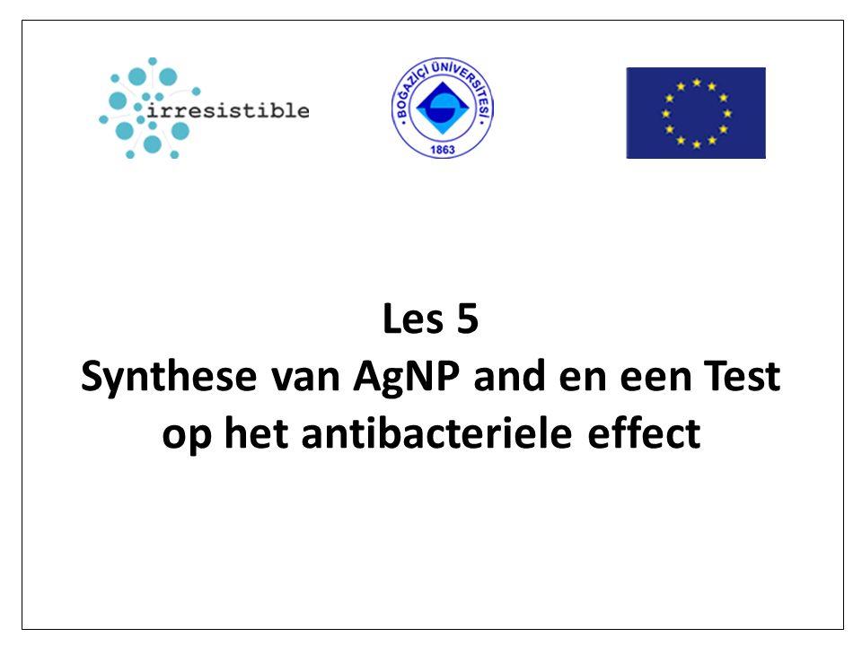 Les 5 Synthese van AgNP and en een Test op het antibacteriele effect