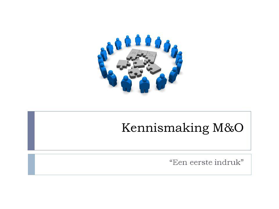 Kennismaking M&O Een eerste indruk