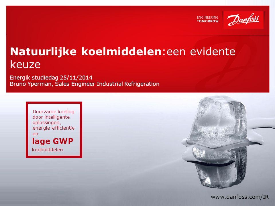 Natuurlijke koelmiddelen: een evidente keuze 1 |1 | Energik studiedag 25/11/2014 Bruno Yperman, Sales Engineer Industrial Refrigeration www.danfoss.co