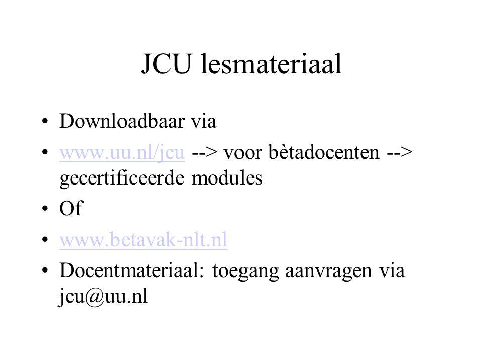 JCU lesmateriaal Downloadbaar via www.uu.nl/jcu --> voor bètadocenten --> gecertificeerde moduleswww.uu.nl/jcu Of www.betavak-nlt.nl Docentmateriaal: toegang aanvragen via jcu@uu.nl