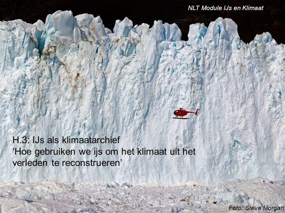 Foto: Steve Morgan H.3: IJs als klimaatarchief 'Hoe gebruiken we ijs om het klimaat uit het verleden te reconstrueren' NLT Module IJs en Klimaat