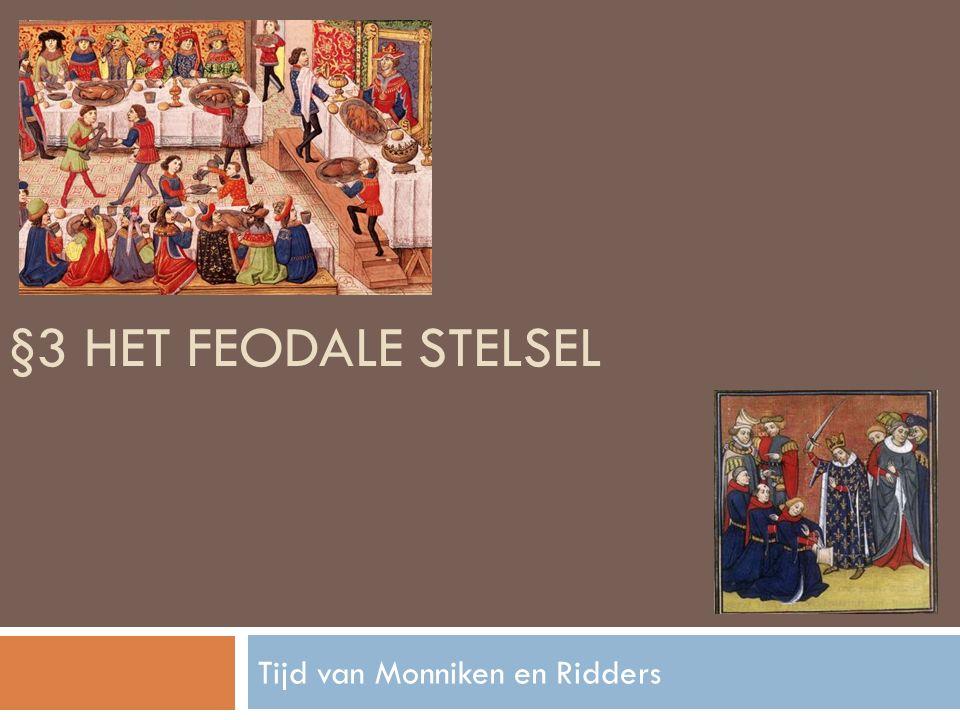 §3 HET FEODALE STELSEL Tijd van Monniken en Ridders