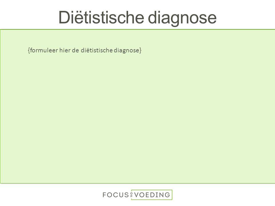 Diëtistische diagnose {formuleer hier de diëtistische diagnose}
