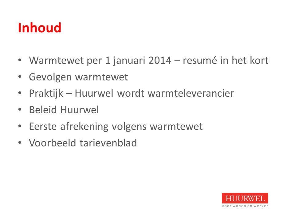 Inhoud Warmtewet per 1 januari 2014 – resumé in het kort Gevolgen warmtewet Praktijk – Huurwel wordt warmteleverancier Beleid Huurwel Eerste afrekenin