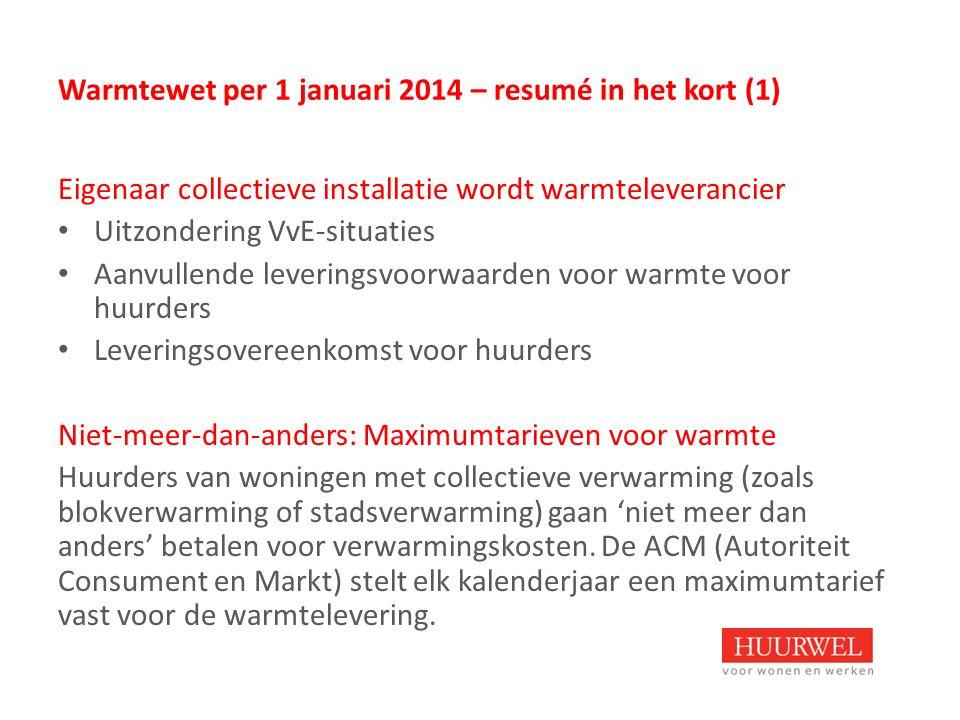 Warmtewet per 1 januari 2014 – resumé in het kort (1) Eigenaar collectieve installatie wordt warmteleverancier Uitzondering VvE-situaties Aanvullende