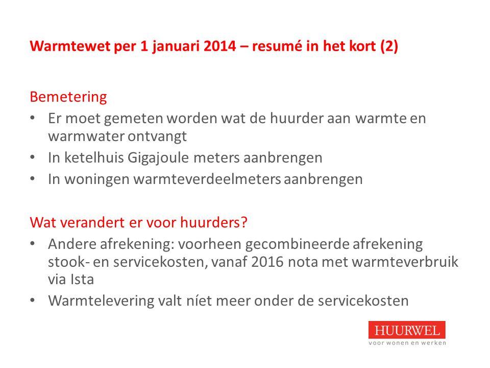 Warmtewet per 1 januari 2014 – resumé in het kort (2) Bemetering Er moet gemeten worden wat de huurder aan warmte en warmwater ontvangt In ketelhuis G